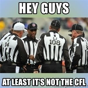 NFL Ref Meeting - HEY GUYS AT LEAST IT'S NOT THE CFL