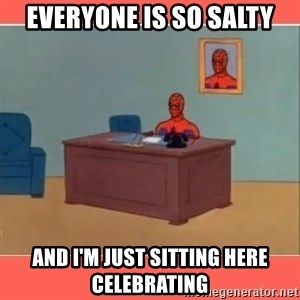 Masturbating Spider-Man - EVeryone is so salty And I'm just sitting here Celebrating