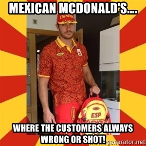 demigrant_equip - MEXICAN MCDONALD'S.... WHERE THE CUSTOMERS ALWAYS WRONG OR SHOT!