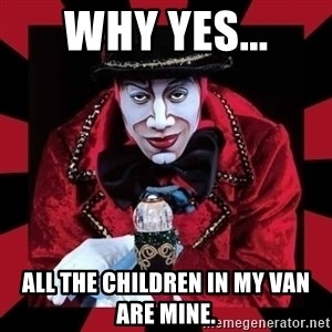 willianss - WHY YES... ALL THE CHILDREN IN MY VAN ARE MINE.