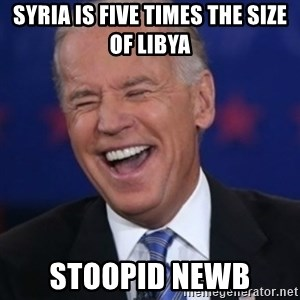 Interrupting Biden - Syria is five times the size of Libya  stoopid newb