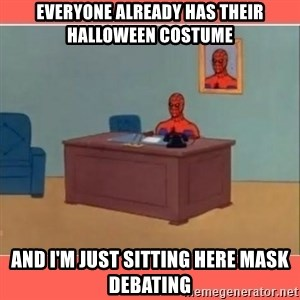 Masturbating Spider-Man - Everyone already has their halloween costume and I'm just sitting here mask debating