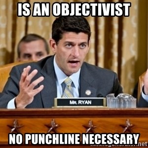 Paul Ryan Meme  - is an objectivist no punchline necessary
