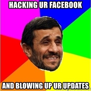 Irans President - HACKING UR FACEBOOK AND BLOWING UP UR UPDATES