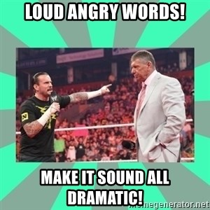 CM Punk Apologize! - loud angry words! make it sound all dramatic!