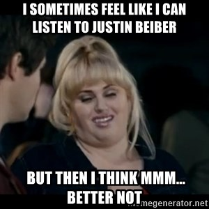 Better Not - i sometimes feel like i can listen to justin beiber  but then i think mmm... better not