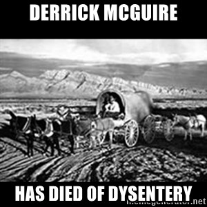 Oregon Trail Vindictus - Derrick Mcguire has died of dysentery