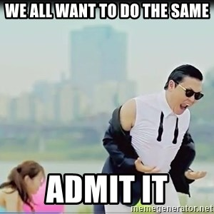 Psy's DAT ASS - WE ALL WANT TO DO THE SAME ADMIT IT