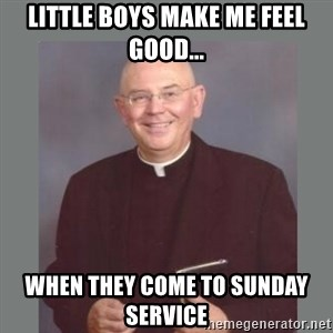 The Non-Molesting Priest - Little boys make me feel good... when they come to sunday  service
