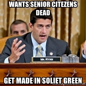 Paul Ryan Meme  - wants senior citezens dead get made in soliet green