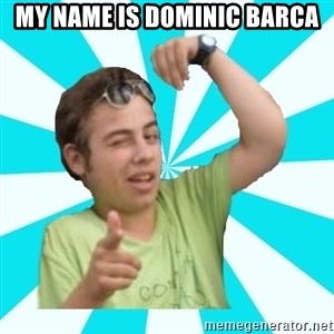 amigofer - MY NAME IS DOMINIC BARCA