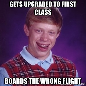 Bad Luck Brian - Gets upgraded to first class boards the wrong flight