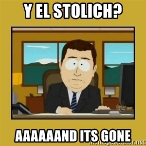 aaand its gone - y el stolich? aaaaaand its gone