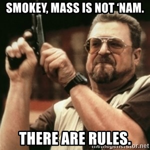 Walter Sobchak with gun - Smokey, MASS is not 'Nam. There are rules.