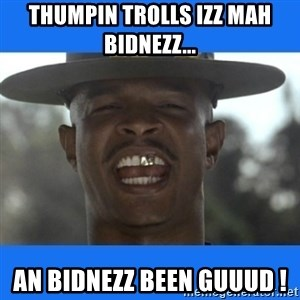Major Payne - tHUMPIN tROLLS IZZ mAH bIDNEZZ... aN bIDNEZZ bEEN gUUUD !