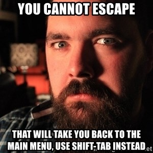 Intense Bearded Man - YOU CANNOT ESCAPE THAT WILL TAKE YOU BACK TO THE MAIN MENU, USE SHIFT-TAB INSTEAD
