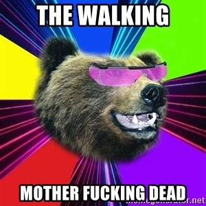 Party Bear - the walking mother fucking dead