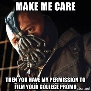Only then you have my permission to die - Make me care then you have my permission to film your college promo