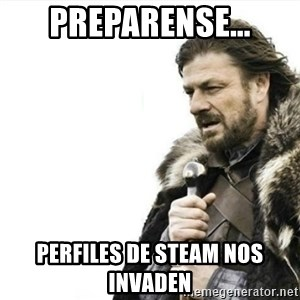 Prepare yourself - Preparense... perfiles de steam nos invaden