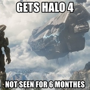 Halo 4 - Gets Halo 4 Not seen for 6 monthes