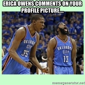 durant harden - Erica owens comments on your profile picture....
