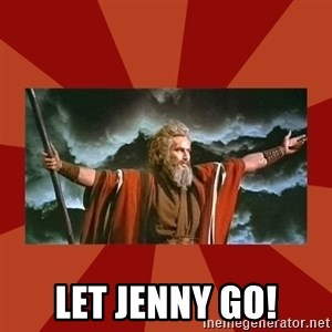 Then Moses said... - Let Jenny go!