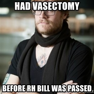 hipster Barista - HAD VASECTOMY before rh bill was passed