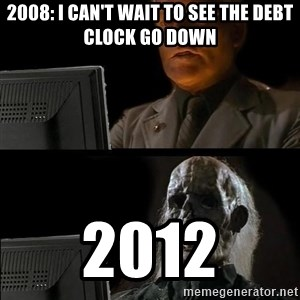 Waiting For - 2008: I can't wait to see the debt clock go down 2012