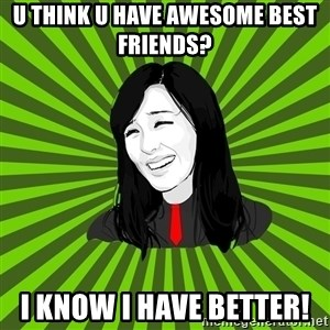 green fan - U THINK U HAVE AWESOME BEST FRIENDS?  I KNOW I HAVE BETTER!