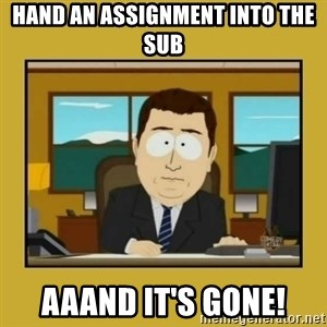 aaand its gone - Hand an assignment into the sub aaand it's gone!