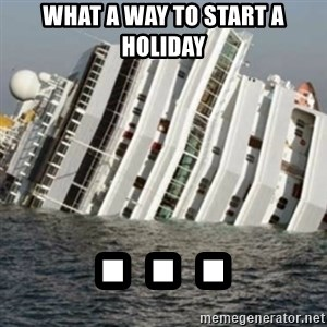 Sunk Cruise Ship - WHAT A WAY TO START A HOLIDAY  . . .