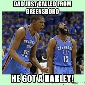durant harden - Dad just called from greensboro he got a harley!