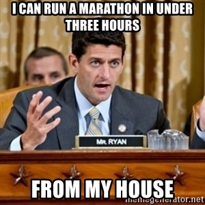 Paul Ryan Meme  - i can run a marathon in under three hours from my house