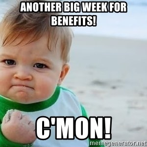 fist pump baby - Another big week for benefits! C'mon!