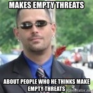 ButtHurt Sean - makes empty threats about people who he thinks make empty threats