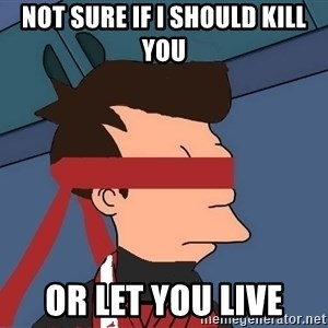 fryshi - NOT SURE IF I SHOULD KILL YOU OR LET YOU LIVE