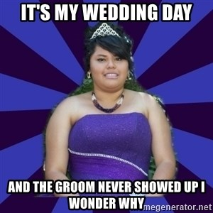 Colibritany xD - IT'S MY WEDDING DAY AND THE GROOM NEVER SHOWED UP I WONDER WHY