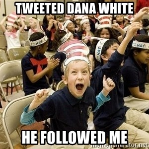 Super Excited Kid - Tweeted Dana White He followed me