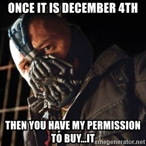 Only then you have my permission to die - Once it is december 4th then you have my permission to buy...it