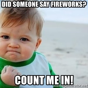 fist pump baby - did someone say fireworks? count me in!