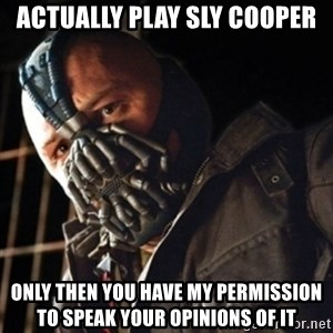 Only then you have my permission to die - actually play sly cooper only then you have my permission to speak your opinions of it