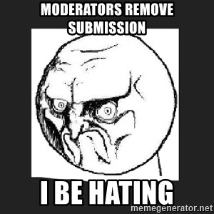 no me gusta - Moderators remove submission i be hating