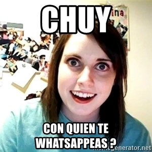 Creepy Girlfriend Meme - chuy con quien te whatsappeas ?
