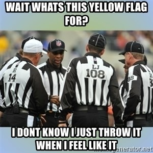 NFL Ref Meeting - wait whats this yellow flag for? i dont know i just throw it when i feel like it