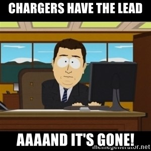 and they're gone - Chargers have the lead AaaaNd it's gone!