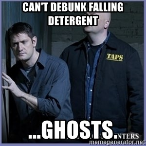 ghost hunters - can't debunk falling detergent ...ghosts.
