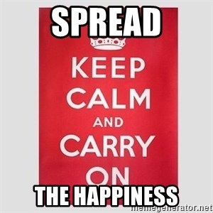 Keep Calm - SPREAD THE HAPPINESS