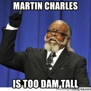 The tolerance is to damn high! - Martin charles is too dam tall