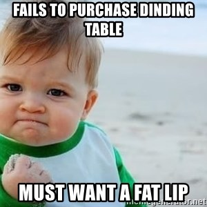 fist pump baby - fails to purchase dinding table must want a fat lip