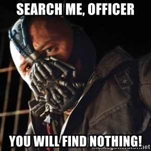 Only then you have my permission to die - search me, officer You will find nothing!